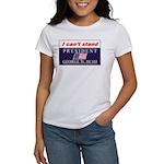 Can't Stand Bush Women's T-Shirt
