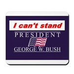 Can't Stand Bush Mousepad