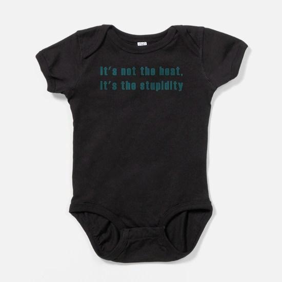 Its not the heat Baby Bodysuit