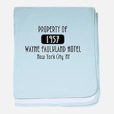 Property of the Wayne Faulkland Hotel baby blanket