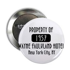 "Property of the Wayne Faulkland Hotel 2.25"" Button"