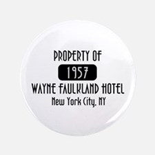 """Property of the Wayne Faulkland Hotel 3.5"""" Button"""