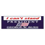 Can't Stand Bush Bumper Sticker