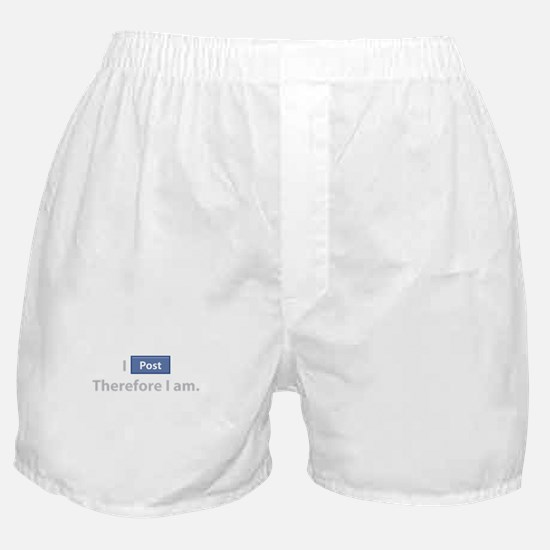 I Post, Therefore I Am Boxer Shorts