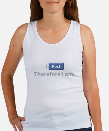 I Post, Therefore I Am Tank Top