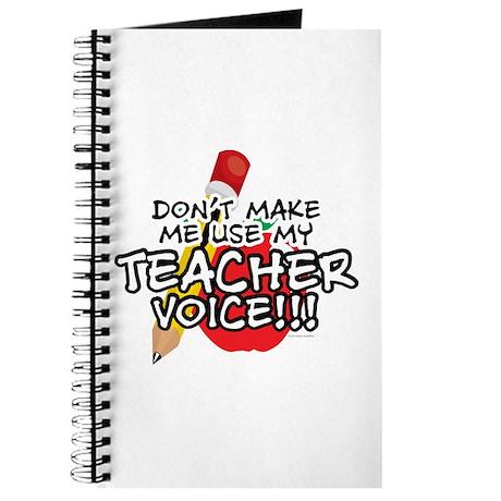 Dont Make Me Use My Teacher Voice! Journal