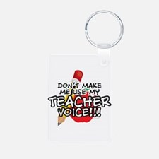 Dont Make Me Use My Teacher Voice! Keychains