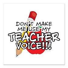 Dont Make Me Use My Teacher Voice! Square Car Magn