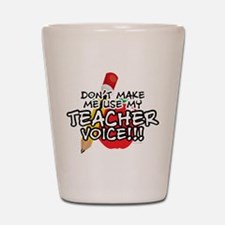 Dont Make Me Use My Teacher Voice! Shot Glass