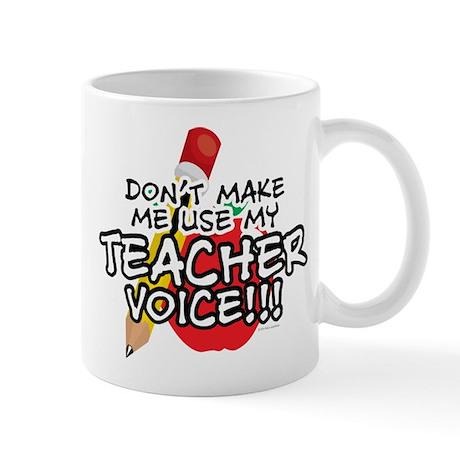Dont Make Me Use My Teacher Voice! Mug