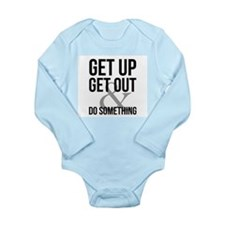 GET UP GET OUT DO SOMETHING Body Suit