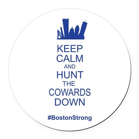 Keep Calm and Hunt the Cowards Down BostonStrong R