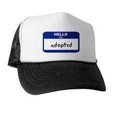 Hello I'm adopted Trucker Hat