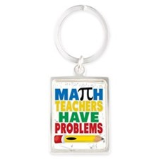 Math Teachers Have Problems Keychains