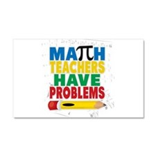 Math Teachers Have Problems Car Magnet 20 x 12