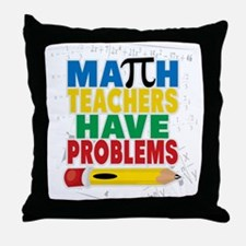 Math Teachers Have Problems Throw Pillow