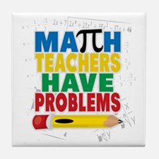 Math Teachers Have Problems Tile Coaster