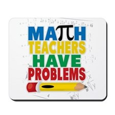 Math Teachers Have Problems Mousepad