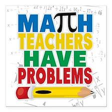 """Math Teachers Have Problems Square Car Magnet 3"""" x"""