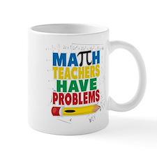 Math Teachers Have Problems Mug