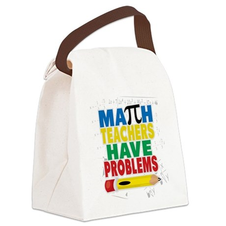 Math Teachers Have Problems Canvas Lunch Bag