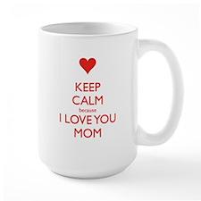Keep Calm because I love you Mom Mug
