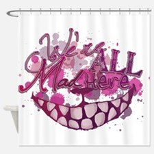 All Mad Here Shower Curtain