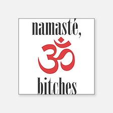 namaste, bitches (grey) Sticker