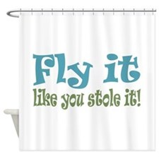 Fly it Like you Stole It Shower Curtain