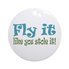 Fly it Like you Stole It Ornament (Round)