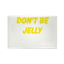 Dont be jelly Rectangle Magnet