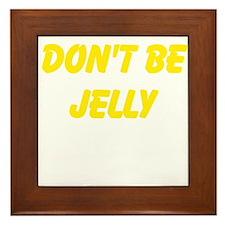 Dont be jelly Framed Tile