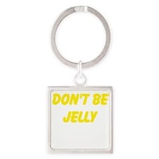 Dont be jelly Keychains