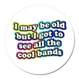 I may be old but i got to see all the cool bands Round Car Magnets