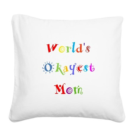 World's Okayest Mom Square Canvas Pillow