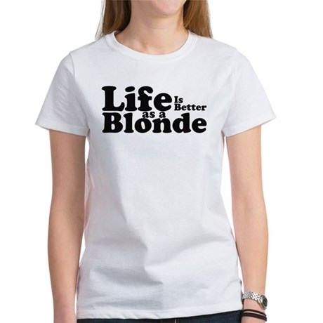Life is better as a blond4 Women's T-Shirt