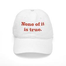 None of It is True Baseball Baseball Cap