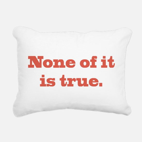 None of It is True Rectangular Canvas Pillow