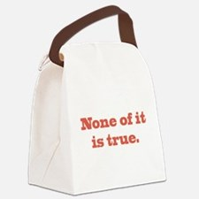 None of It is True Canvas Lunch Bag