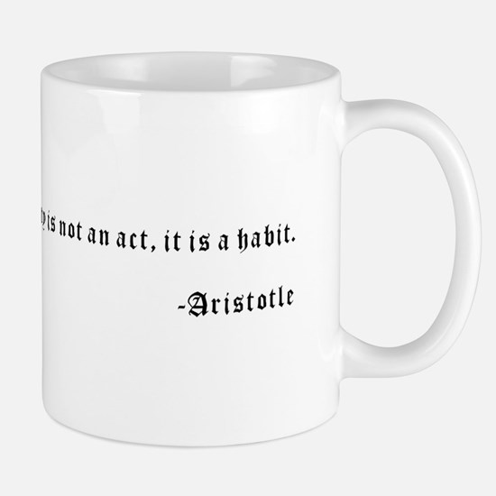 Quality is not an act, it is a habit. -Aristotle M