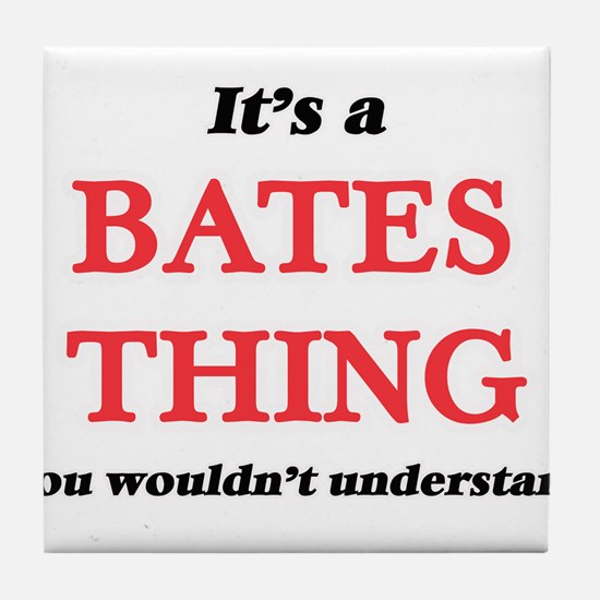 It's a Bates thing, you wouldn&#3 Tile Coaster