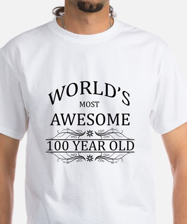 World's Most Awesome 100 Year Old White T-Shirt