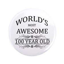 "World's Most Awesome 100 Year Old 3.5"" Button"