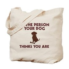 Be Person Dog Thinks You Are Tote Bag