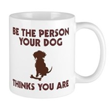 Be Person Dog Thinks You Are Small Mug