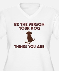 Be Person Dog Thinks You Are T-Shirt