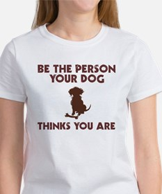 Be Person Dog Thinks You Are Tee