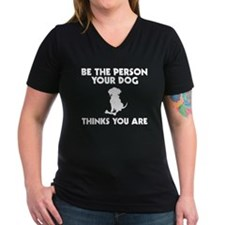 Be Person Dog Thinks You Are Shirt