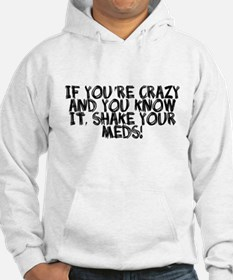 Crazy shake your meds Hoodie