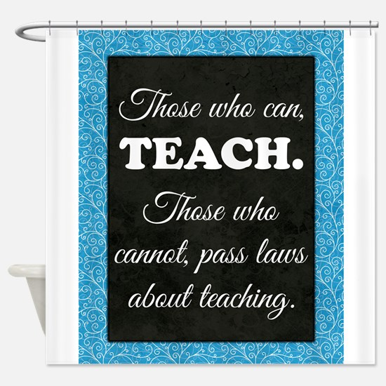 TEACHERS Shower Curtain